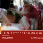 Feste, Festine e Forestieri in casa - Antonio Bergamino - Cairano dal 22 luglio al 4 agosto